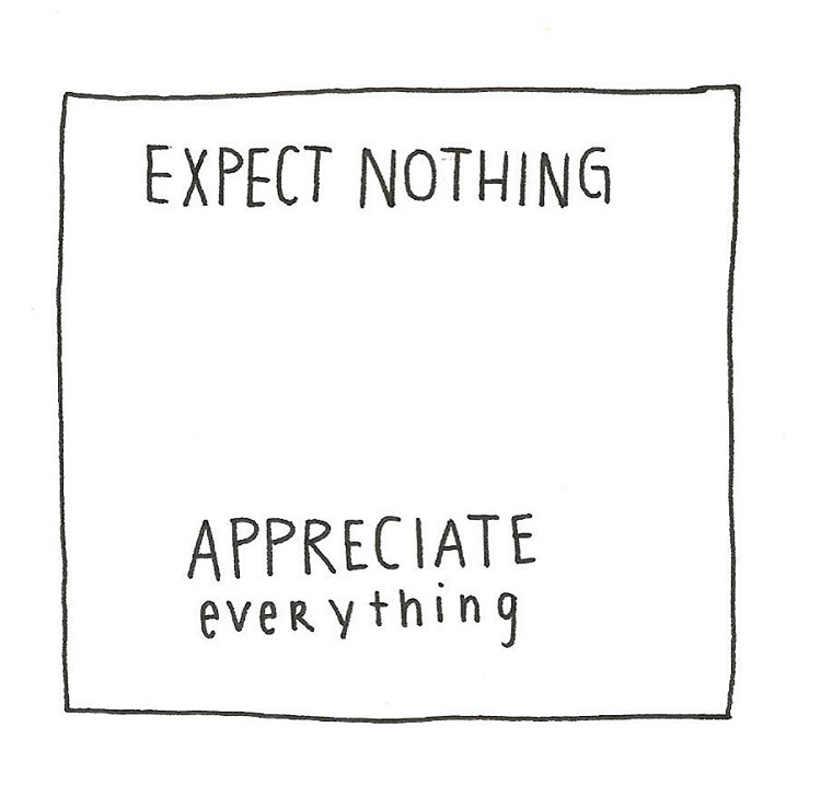 Expect Nothing. Appreciate Everything,